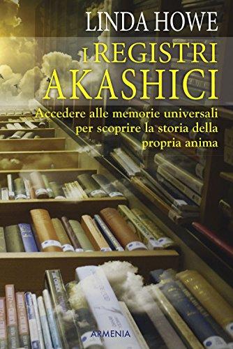 I registri akashici. Accedere alle memorie universali per scoprire la storia della propria anima