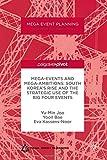 Mega-events and mega-ambitions : South Korea's rise and the strategic use of the big four events / Yu-Min Joo, Yooil Bae, Eva Kassens-Noor | Joo, Yu-Min