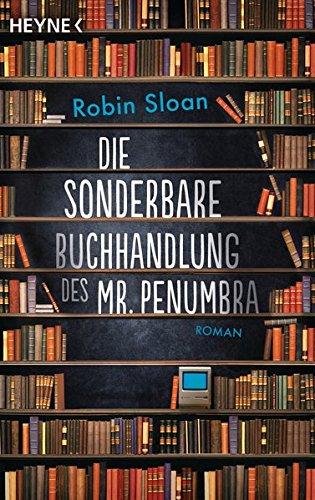 Preisvergleich Produktbild Die sonderbare Buchhandlung des Mr. Penumbra: Roman