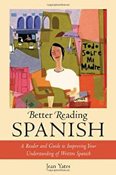 Better Reading Spanish: A Reader and Guide to Improving Your Understanding of Written Spanish (Better Reading Language) by [Yates, Jean]