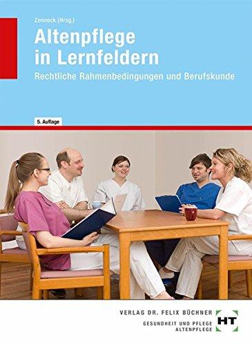 Altenpflege in Lernfeldern: Rechtliche Rahmenbedingungen und Berufskunde