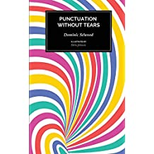 Punctuation Without Tears: Punctuate Confidently - In Minutes!