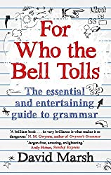 For Who the Bell Tolls: The Essential and Entertaining Guide to Grammar by David Marsh (2014-09-04)