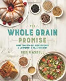 The Whole Grain Promise: More Than 100 Recipes to Jumpstart a Healthier Diet by Robin Asbell (2015-10-06)