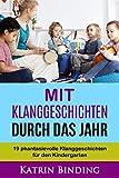 Mit Klanggeschichten durch das Jahr: 19 phantasievolle Klanggeschichten f�r den Kindergarten