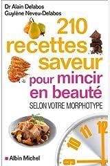 210 Recettes saveur pour mincir en beauté : Selon votre morphotype Format Kindle
