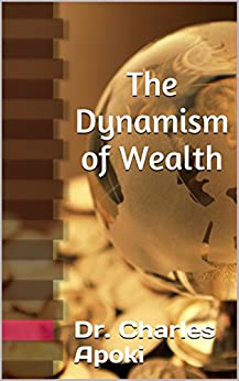 The Dynamism of Wealth (English Edition) de [Apoki, Dr. Charles]