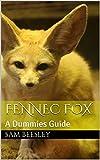 Fennec Fox: A Dummies Guide