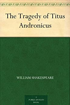 The Tragedy of Titus Andronicus by [Shakespeare, William]