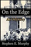On The Edge: An Odyssey by Stephen E. Murphy (2016-09-23)
