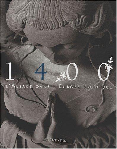 1400 : L'Alsace au coeur de l'Europe gothique par Inventaire du patrimoine, Marie Pottecher, Collectif
