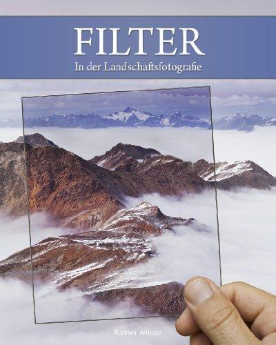 Filter in der Landschaftsfotografie: Polarisationsfilter, Verlaufsfilter, ND,GND, Digitale Fotografie, Landschaftsfotografie, Reisefotografie