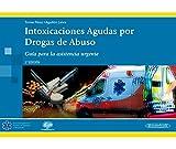 Intoxicaciones Agudas por Drogas de Abuso: Guía para asistencia urgente
