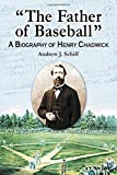 The Father of Baseball: A Biography of Henry Chadwick by Andrew J. Schiff (2008-01-14)