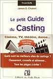 Le petit guide du casting : L'évaluation des sites de castings et assimilés pour le marché français, les pièges du recrutement à déjouer ! de James D. Chabert ( 18 septembre 2014 )...