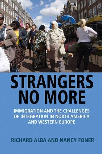 Strangers No More - Immigration and the Challenges  of Integration in North America and Western Europe