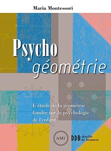 Psycho géométrie : L'étude de la géométrie fondée sur la psychologie de l'enfant - pédagogie Montessori par Maria Montessori