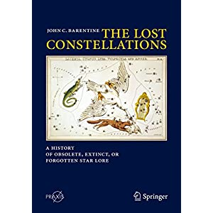 The Lost Constellations: A History of Obsolete, Extinct, or Forgotten Star Lore (Springer Praxis Books)
