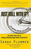 Just Roll With It: Stop Comparing, Competing, and Self-Defeating: The 7 Battle-Tested Traits for Creating a Ridiculously Happy, Healthy, & Successful Life