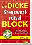 Der dicke Kreuzworträtsel-Block Band 30: 300 knifflige Rätsel für immer und überall - .