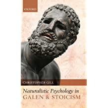 Naturalistic Psychology in Galen and Stoicism 1st edition by Gill, Christopher (2010) Hardcover