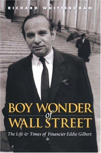 Boy Wonder of Wall Street: The Life and Times of Financier Eddie Gilbert by Richard Whittingham (2003-07-10)