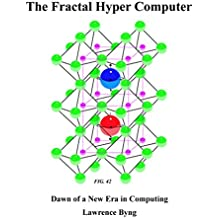 The Fractal Hyper Computer: Dawn of a New Era (English Edition)