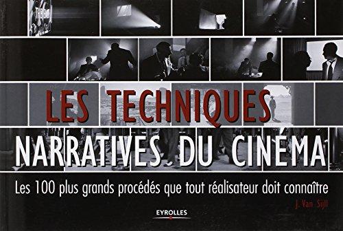 Les techniques narratives du cinéma: Les 100 plus grands procédés que tout réalisateur doit connaître par Jennifer Van Sijll