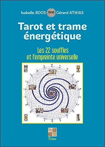Tarot et trame énergétique - Les 22 souffles et l'empreinte universelle