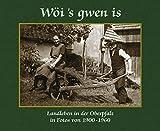 Wöi's gwen is. Landleben in der Oberpfalz in Fotos von 1900 bis 1960 - Ralf Heimrath