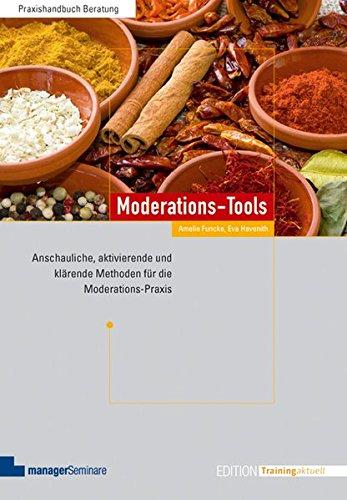 Moderations-Tools: Anschauliche, aktivierende und klärende Methoden für die Moderations-Praxis