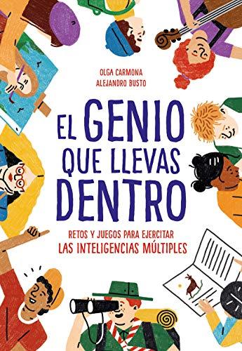 El genio que llevas dentro: Retos y juegos para ejercitar las inteligencias múltiples por Alejandro Busto