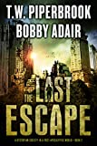 The Last Escape(The Last Survivors Book 2) by Bobby Adair, T.W. Piperbrook