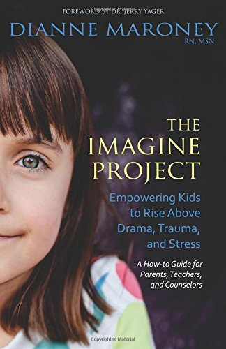 The Imagine Project: Empowering Kids to Rise Above Drama, Trauma, and Stress por Dianne Maroney