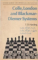 Colle, London and Blackmar-Diemar Systems (Batsford Algebraic Chess Openings Series)