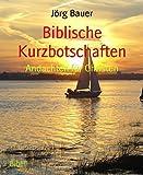 Biblische Kurzbotschaften: Andachten für Christen
