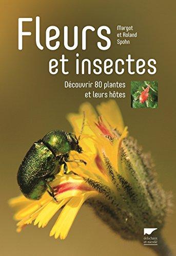 Fleurs et insectes. Découvrir 80 plantes et leurs