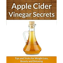 Apple Cider Vinegar Secrets: Tips and Tricks for Weight Loss, Beauty and Detoxing (Health and Beauty Secrets) (English Edition)