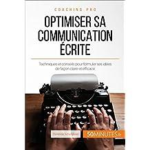 Optimiser sa communication écrite: Techniques et conseils pour formuler ses idées de façon claire et efficace (Coaching pro t. 40)