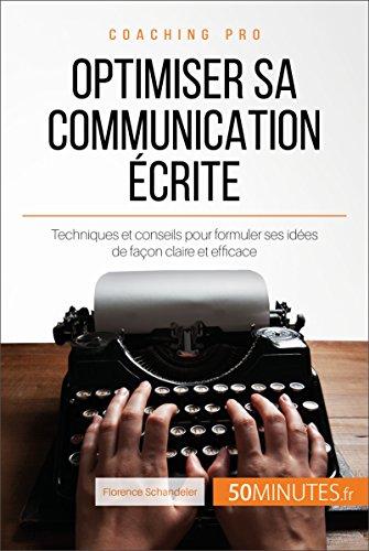 Optimiser sa communication écrite: Techniques et conseils pour formuler ses idées de façon claire et efficace (Coaching pro t. 40) por Florence Schandeler