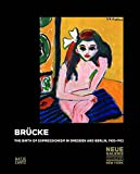 Brücke.The Birth of Expressionism in Dresden and Berlin 1905-1913: The Birth of Expressionism in Dresden and Berlin, 1905-1913