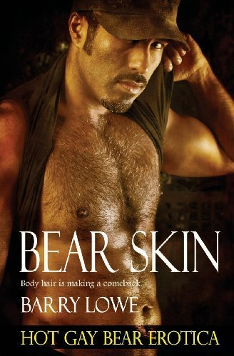 Bear Skin: Hot Gay Bear Erotica by Lowe, Barry (2013) Paperback
