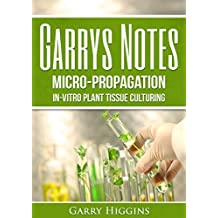 Garry's Notes on Micro-Propagation: In-Vitro Plant Tissue Culturing and   Home Macropropagation (English Edition)