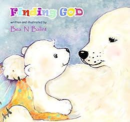 Christian books for children : Finding God: Bedtime stories for kids (Little christian - Kids Books Book 1) by [Balint, Beata Noemi]