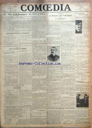 COMOEDIA [No 3579] du 03/10/1922 - NOS COLLABORATEURS INSTRUCTION PUBLIQUE ET UNIVERSITES - BELLES-LETTRES ET SCIENCES - BEAUX-ARTS LE GALA DE JUDITH NOIRS ET BLANCS PAR J.-H. ROSNY AINE LA SANTE DE M. PIERRE LOUYS AU PALAIS - LA RENTREE DES TRIBUNAUX PAR ME HENRI-ROBERT - ME RAYMOND POINCARE PRETE SERMENT DEVANT LA COUR A LA SOCIETE INTERNATIONALE D'AQUARELLISTES LES PROJETS DE M. SACHA GUITRY LES AVANT-PREMIERES L'INSOUMISE AU THEATRE ANTOINE.