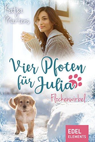 Vier Pfoten für Julia - Flockenwirbel (Tierärztin Julia Weihnachtsgeschichte) von [Martens, Katja]