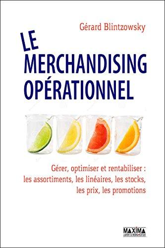 Le merchandising opérationnel: Gérer, optimiser et rentabiliser les assortiments, linéaires, stocks, prix, promotions