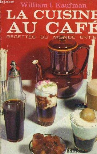 LA CUISINE AU CAFE RECETTES DU MONDE ENTIER.