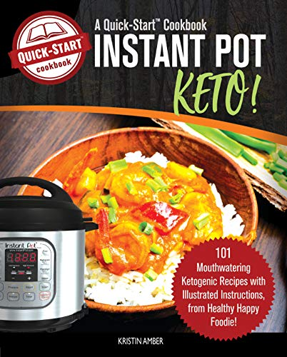 Instant Pot Keto, A Quick-Start Cookbook: 101 Mouthwatering Ketogenic Recipes with Illustrated Instructions, from Healthy Happy Foodie! (English Edition) -
