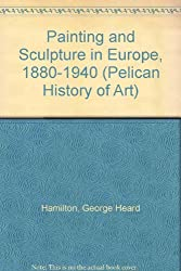Painting and Sculpture in Europe, 1880-1940 (The Yale University Press Pelican History of Art Series)